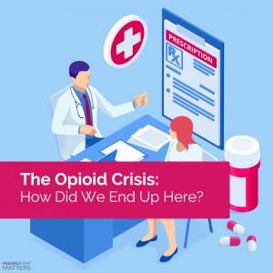 The Opioid Crisis: How Did We End Up Here